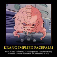 Krang Implied Facepalm Demotivator Poster by FearOfTheBlackWolf