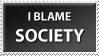 DO NOT FAV - I Blame Society by stamps-club