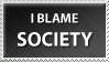 DO NOT FAV - I Blame Society by stamps-club