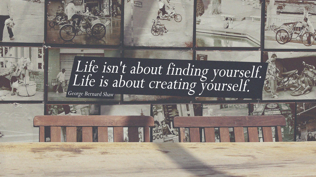 Life  Isn't about finding yourself by vilcent