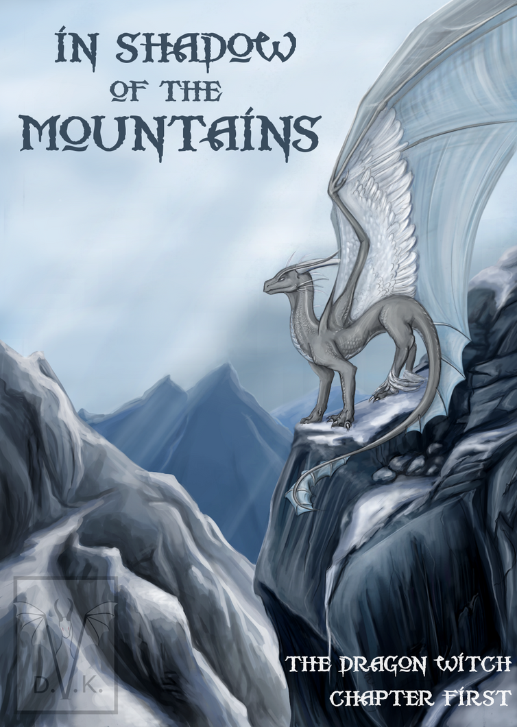 In Shadow of the Mountains- Dragon Witch, Ch.1 by Virllanda