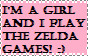 I'm a Girl and I Play The Zelda Games by melfurny
