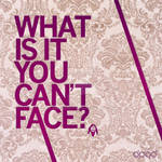 what is it you can't face?