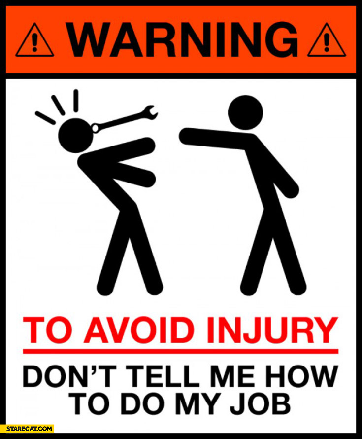 Warning-to-avoid-injury-dont-tell-me-how-to-do-my- by IncoheriantChipmunk