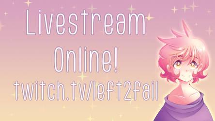 Livestream! ONLINE by DrawnTilDawn