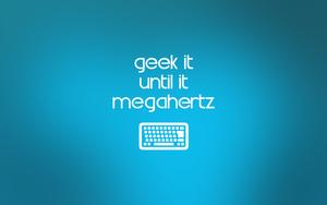 geek it until... wallpaper by d0pecr4wler