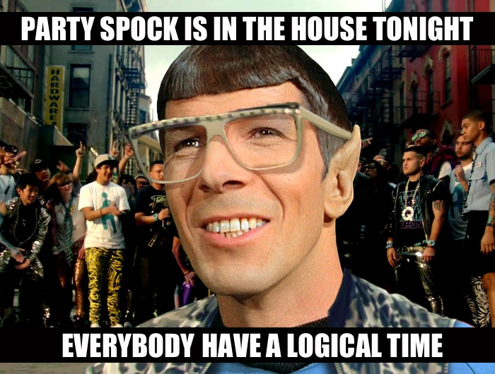 Party Spock is in the house tonight