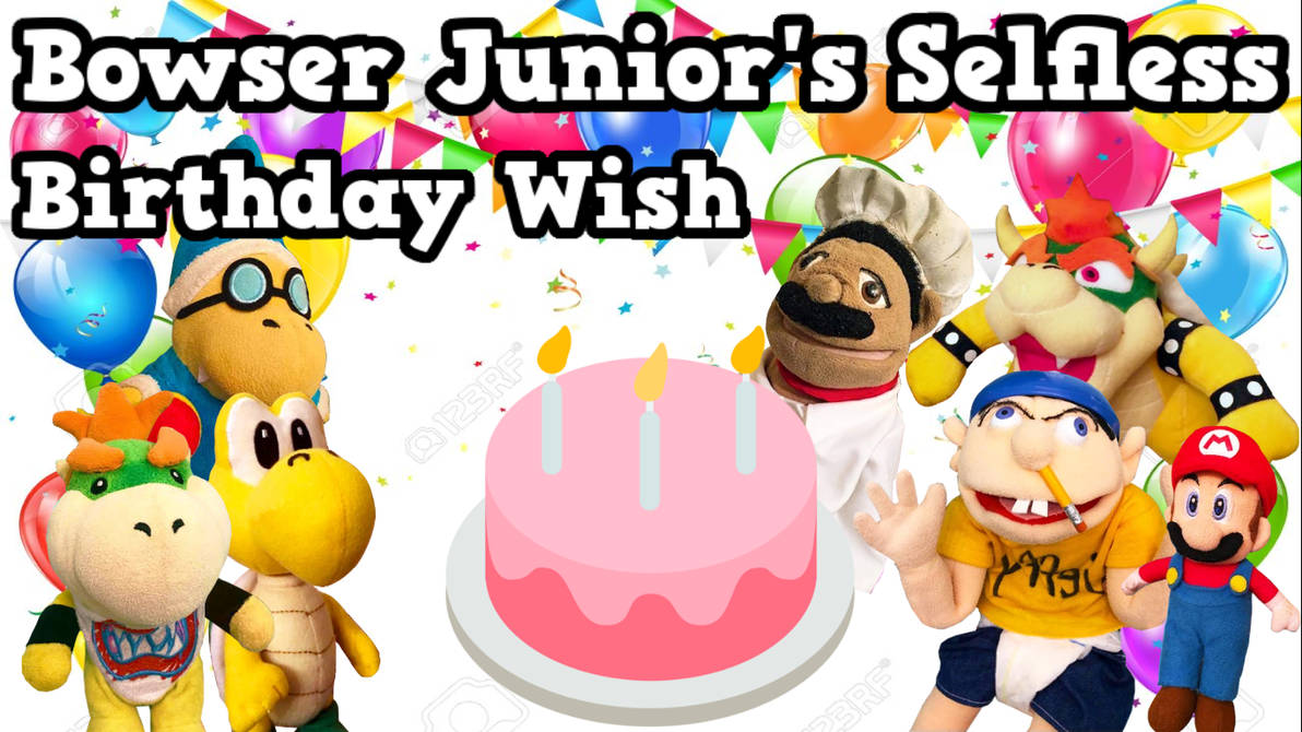 Sml Trancript Bowser Junior S Selfless B Day Wish By