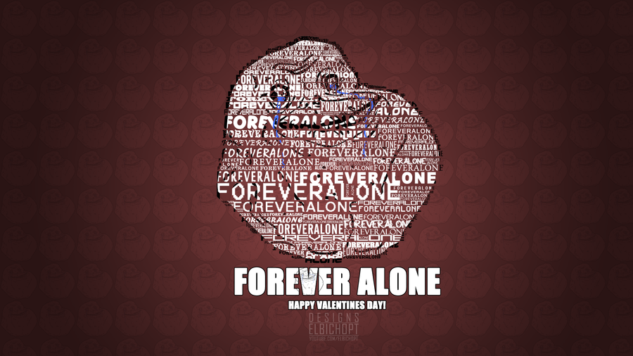forever alone wallpaper valentines day by elbichopt - Forever Alone Valentines Day