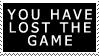 You Have Lost The Game Stamp by xXPariahsXx