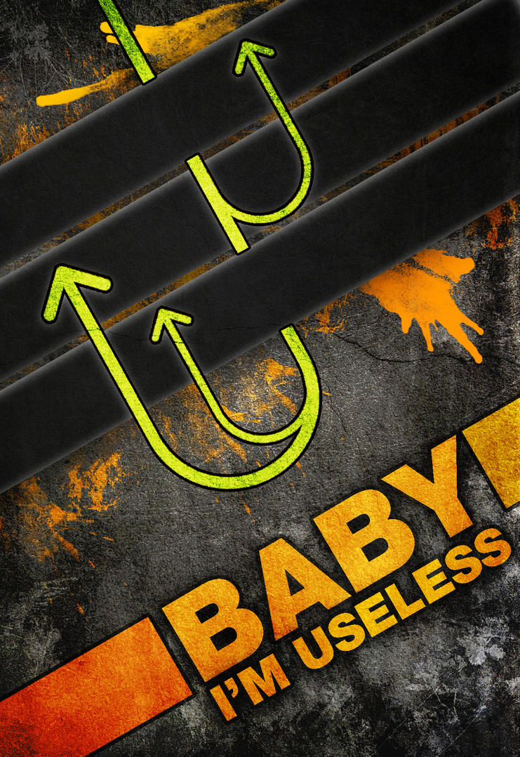 baby i'm useless by tahnee-r