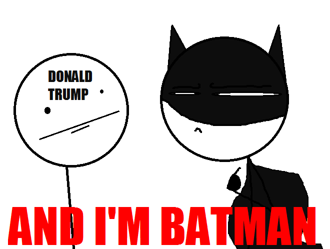 Self-made meme: AND I'M BATMAN by ikon95 on DeviantArt