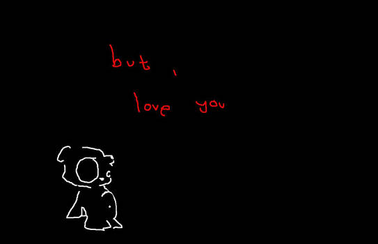 but i love you