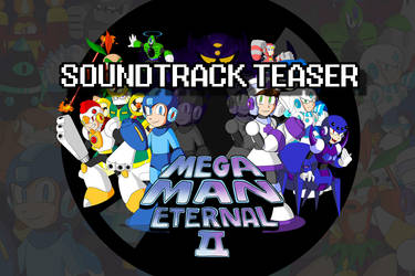 [VIDEO] SOUNDTRACK TEASER for Mega Man Eternal II by DiscreteComputation