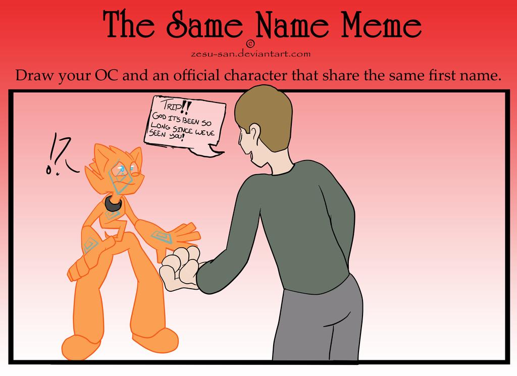Trip's Same Name Meme by HearttheWolf