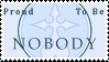 Proud to be Nobody Stamp by LordKnightXiron