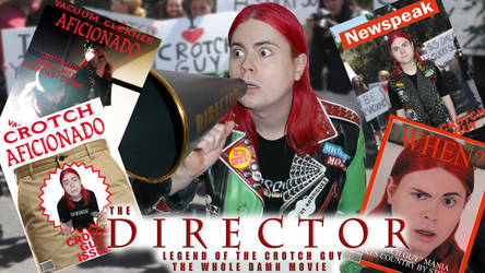 The Director (Legend of the Crotch Guy)