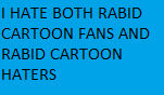 I Hate Both Rabid Cartoon Fans and Haters