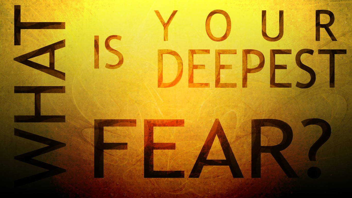 Attractive ... What Is Your Deepest Fear? By AaronWalwyn And What Is Your Greatest Fear