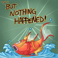 ... But Nothing Happened! by Karret