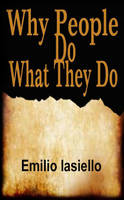 Why People Do What They Do by Emilio Iaseillo by CJLoiacono