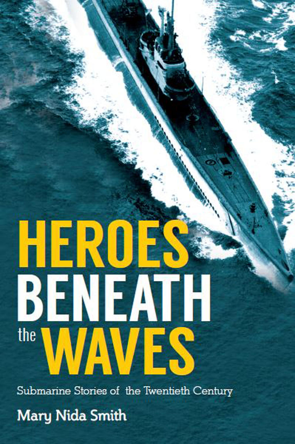 Heroes Beneath the Waves: True Submarine Stories