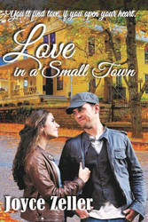 Love in a Small Town by Joyce Zeller
