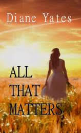 All That Matters by Diane Yates