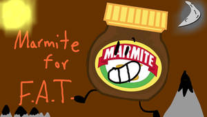 MARMITE FOR F.A.T.!