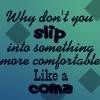 Slip Into A Coma by XxSafetyPinsxX