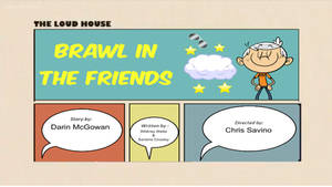 The Loud House - Episode - Brawl in the Friends