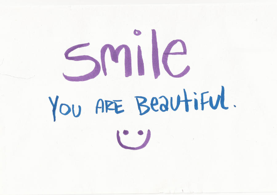 SMILE, You Are Beautiful by kyleb120 on DeviantArt