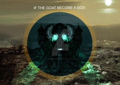IF THE GOAT BECOME A GOD by pathosdesigned
