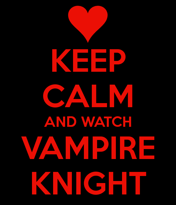 Keep Calm And Watch Vampire Knight By G Girl1