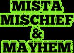 Mista Mischief and Mayhem