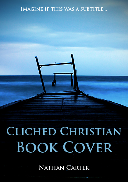 Religious Book Cover Design : Cliched christian book cover by nathcarter on deviantart