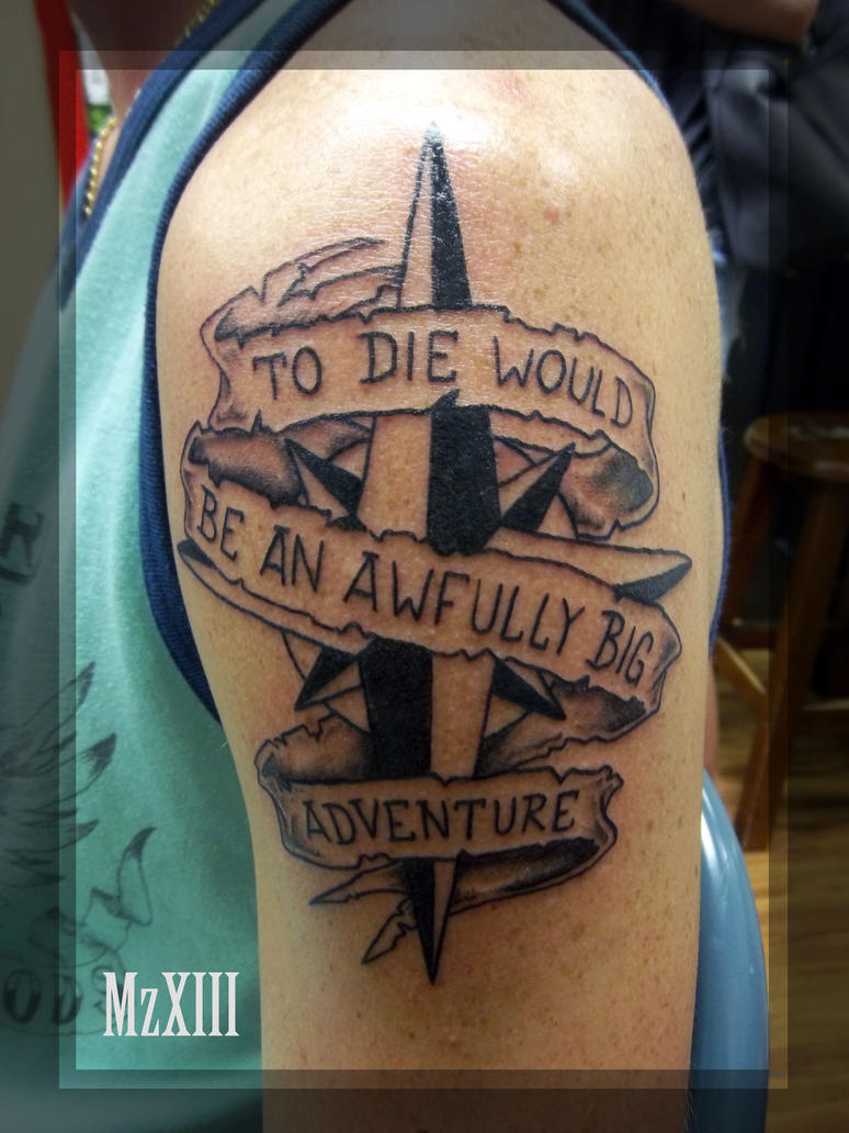 to die would be an awfully big adventure by mzxiii on ForTo Die Would Be An Awfully Big Adventure Tattoo