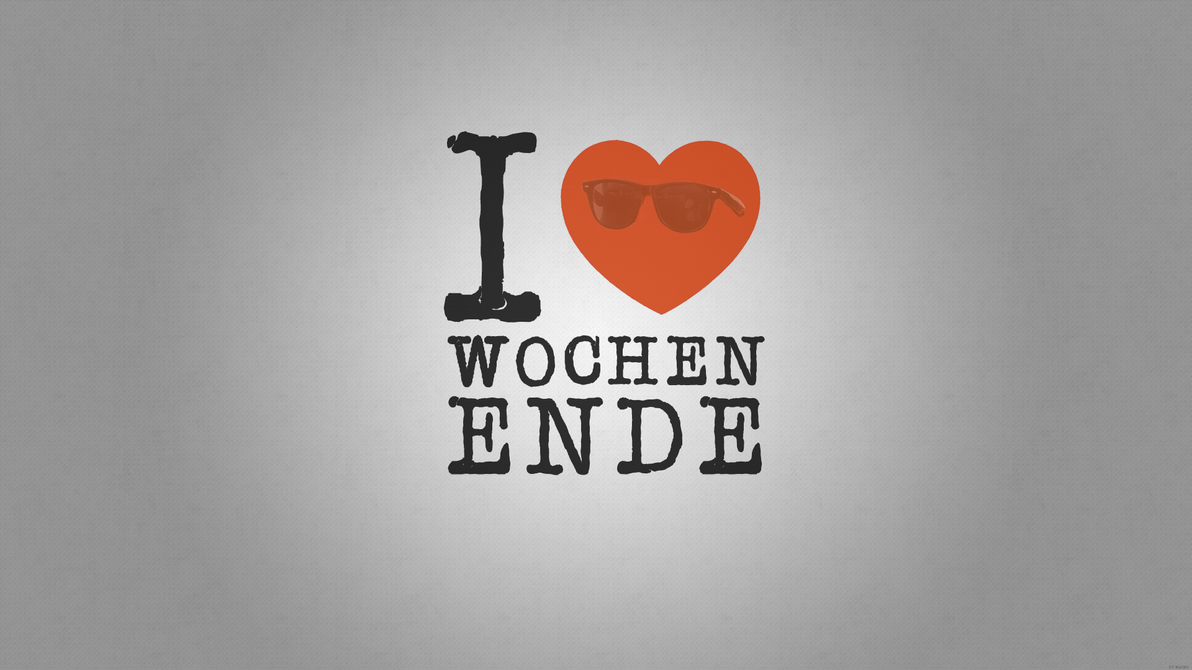 I love Wochenende (Weekend) Wallpaper by LeMaino on DeviantArt