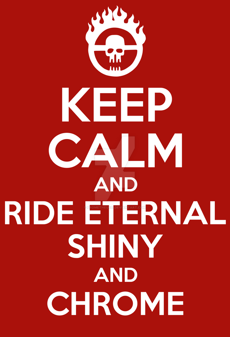 Keep Calm and Ride Eternal, Shiny and Chrome 1 by prometheus31