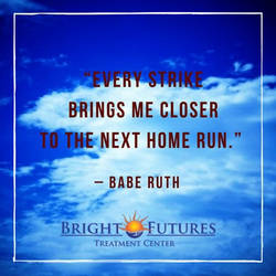 Babe Ruth Quote Bright Futures Treatment Center