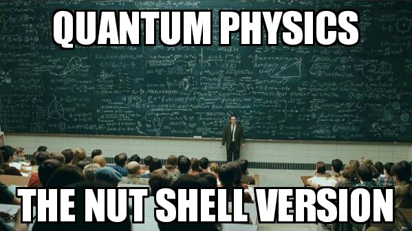 Quantum physics, not for normal people by randomemaster360