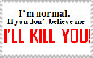 I Am Completely Normal Stamp by plannedbyreaperLight