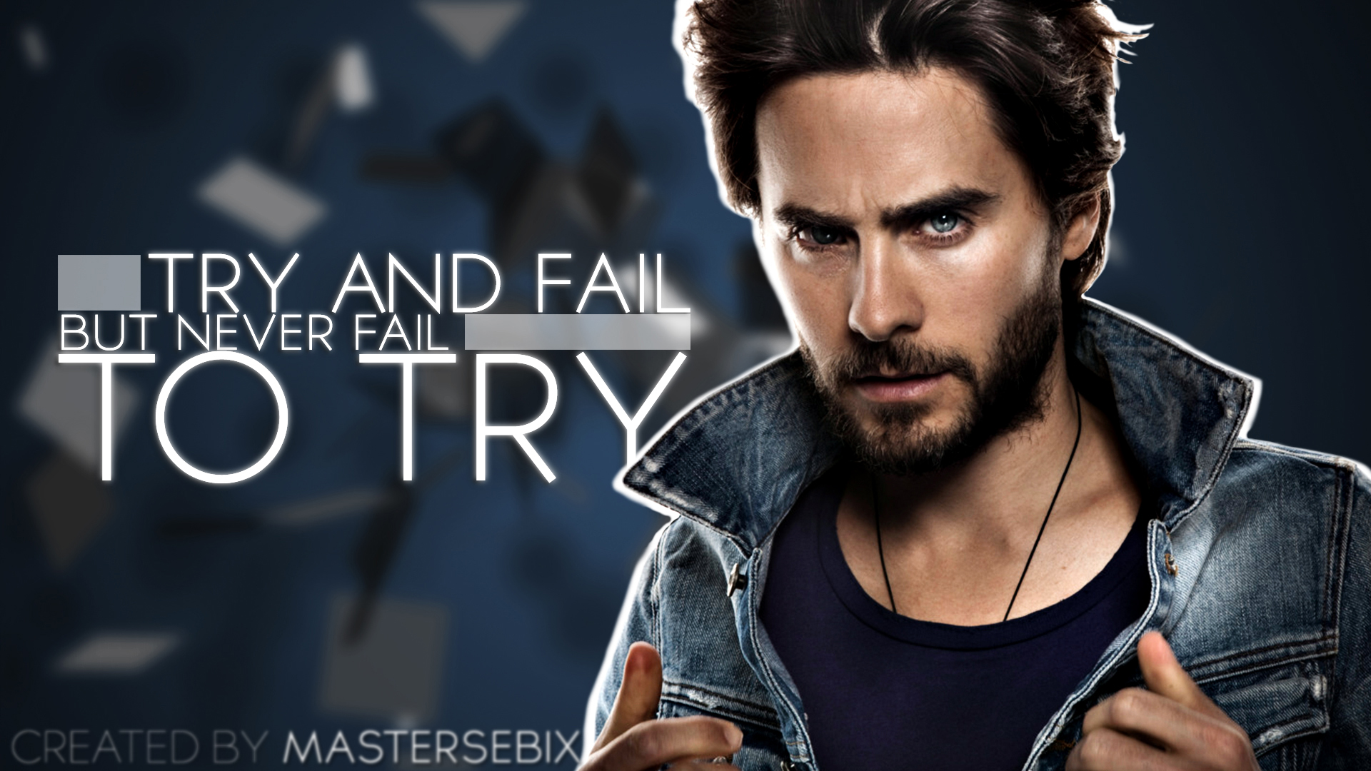 Jared Leto - Try And Fail, But Never Fail To Try. by mastersebiX