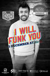I WILL FUNK YOU
