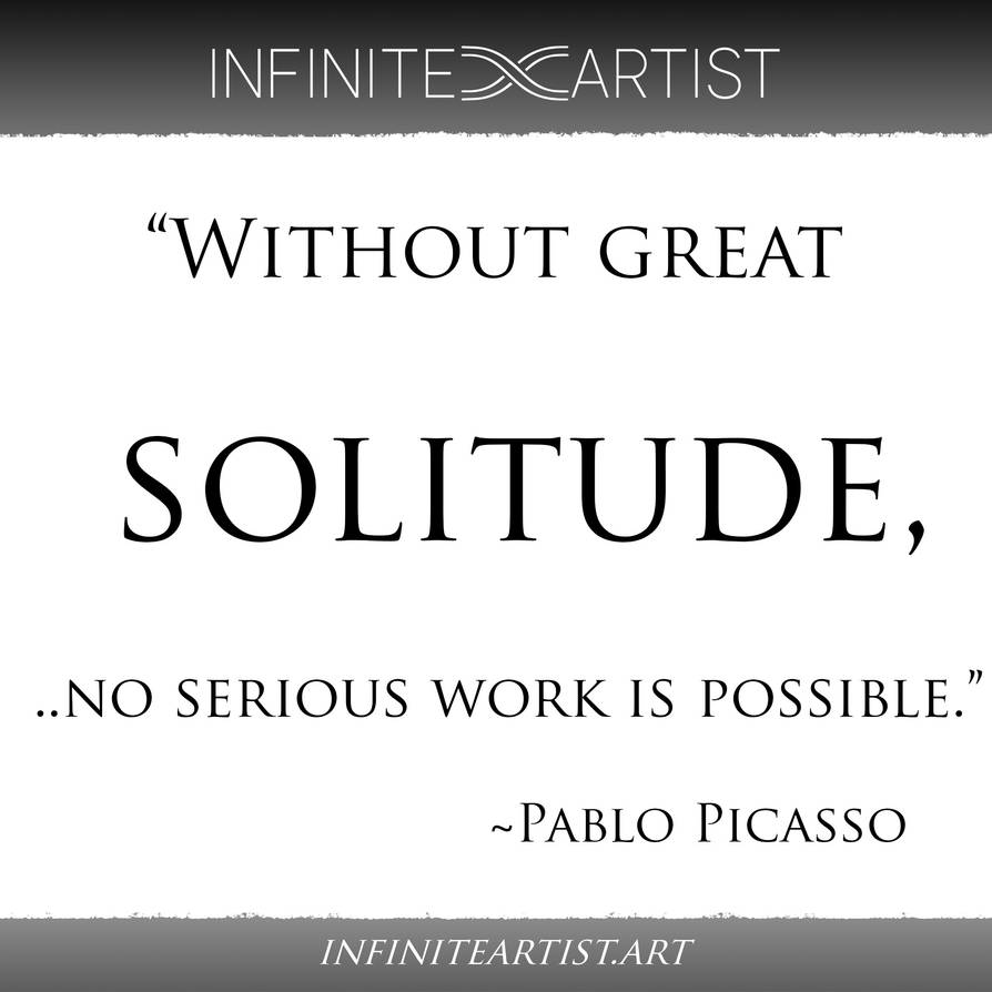 Without great solitude...