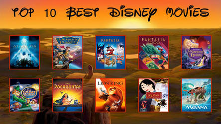 Top 10 Best Disney Movies. by Sci-fiAdventureFan