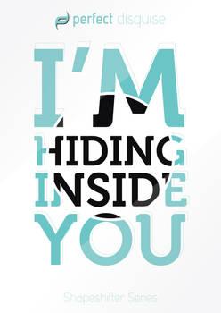 I'm hiding inside you