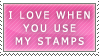 I Love When You Use My Stamps Stamp by Princesstekki