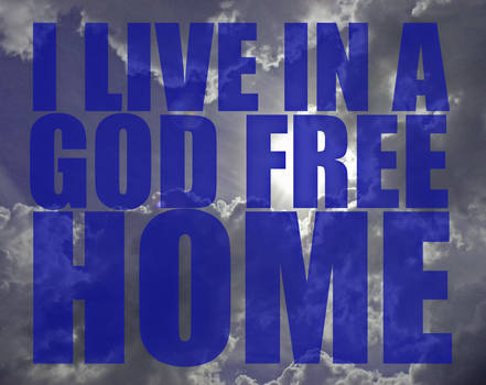 i live in a god free home