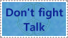 Don't Fight Talk- Stamp by Shadow-D-Keeper